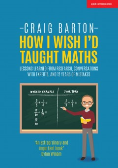 How I Wish I'd Taught Maths: Lessons learned from research, conversations with experts and 12 years of mistakes