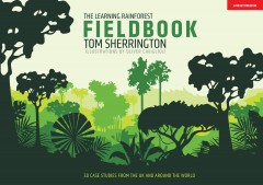 The Learning Rainforest Fieldbook: 30 case studies from the UK and around the world