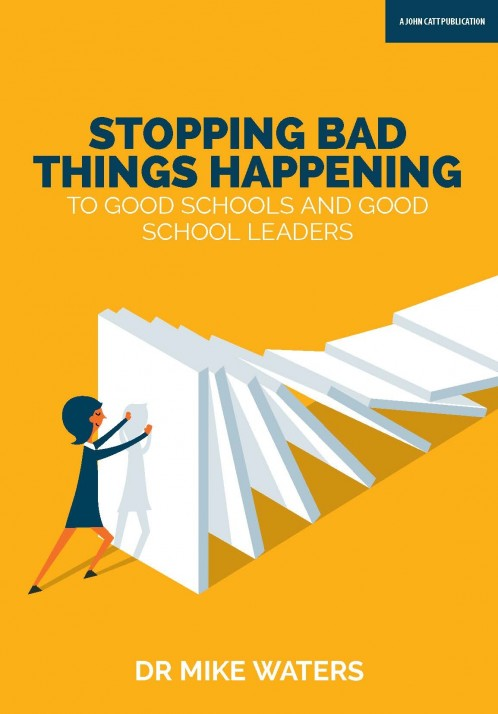 Stopping Bad Things Happening to Good Schools and Good School Leaders