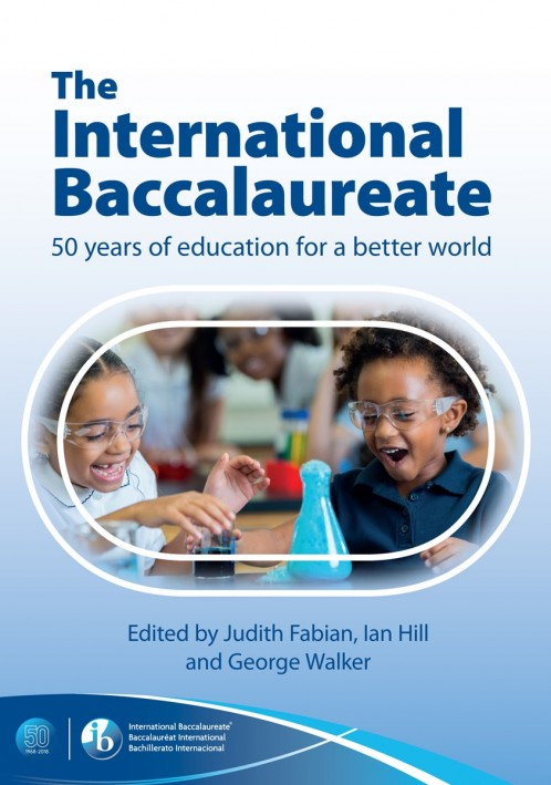 The International Baccalaureate: 50 Years of Education for a Better World