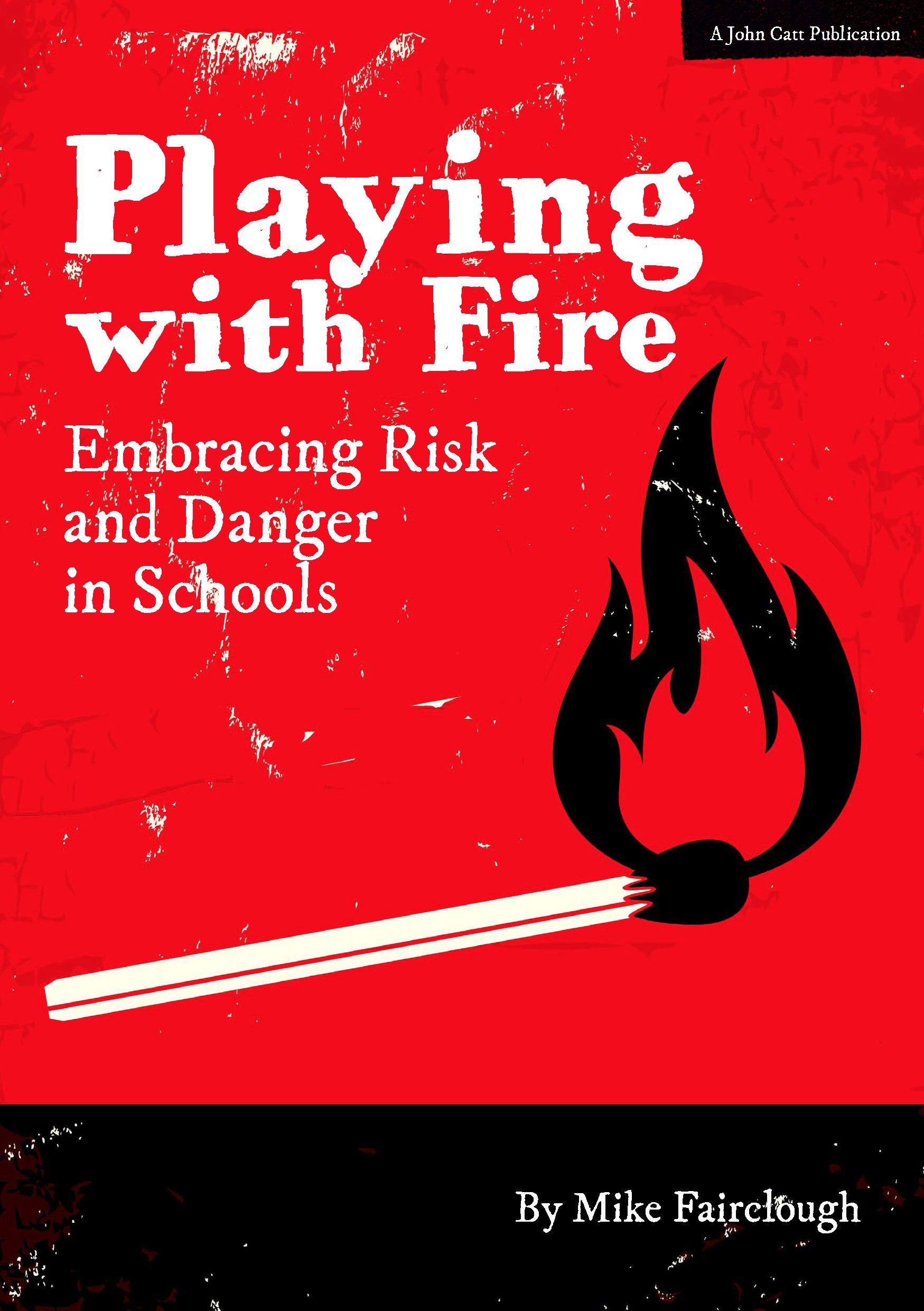 Playing With Fire Embracing Risk And Danger In Schools