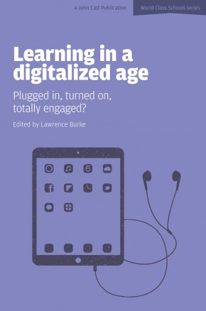 Learning in a Digitalized Age: Plugged in, turned on, totally engaged?