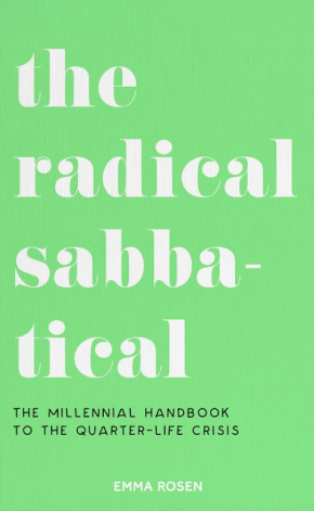 The Radical Sabbatical: The Millennial Handbook to the Quarter-Life Crisis