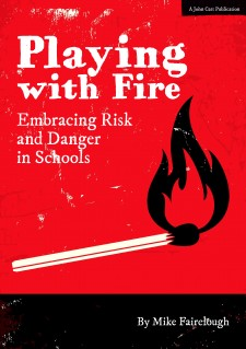 Playing with fire: Embracing risk and danger in schools