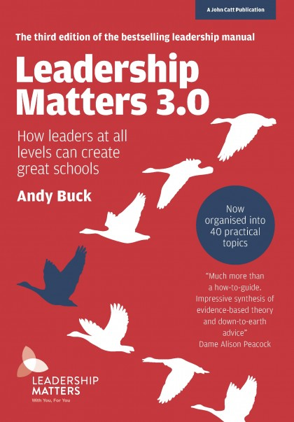 Leadership Matters 3.0: How leaders at all levels can create great schools - 3RD EDITION! NOW FULLY REVISED AND UPDATED