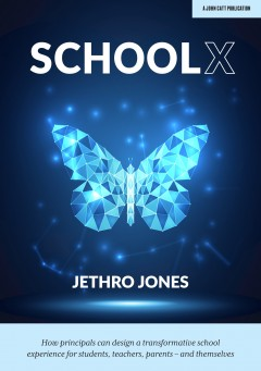 SchoolX: How principals can design a transformative school experience for students, teachers, parents - and themselves