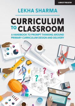 Curriculum to Classroom: A Handbook to Prompt Thinking Around Primary Curriculum Design and Delivery