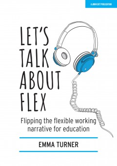 Let's Talk About Flex: Flipping the flexible working narrative for education