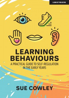 Learning Behaviours: A Practical Guide to Self-Regulation in the Early Years