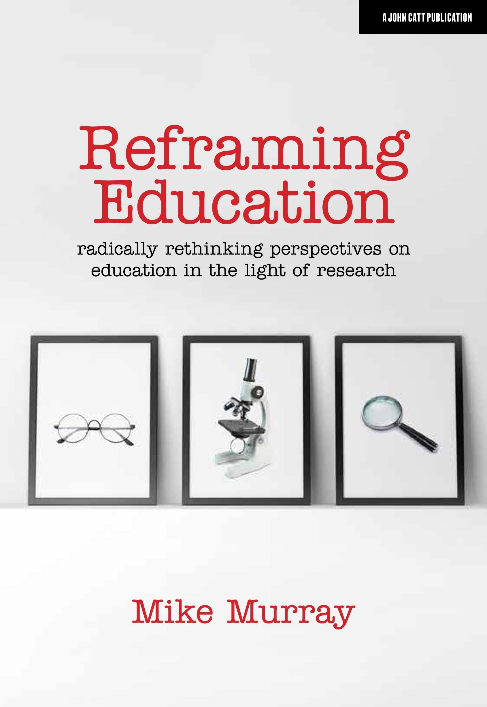 Reframing education: Radically rethinking perspectives on education in the light of research