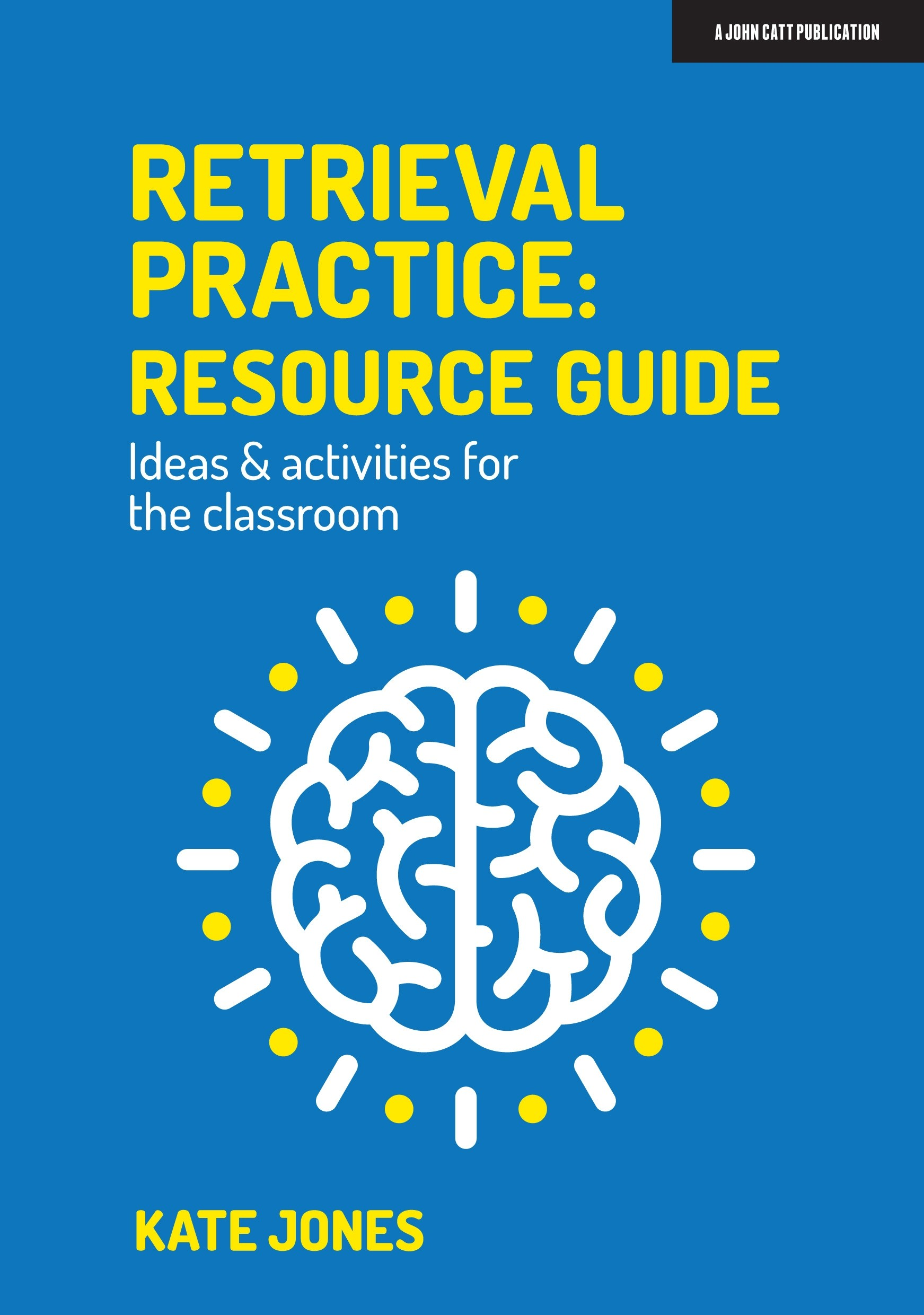 Retrieval Practice: Resource Guide: Ideas & activities for the classroom