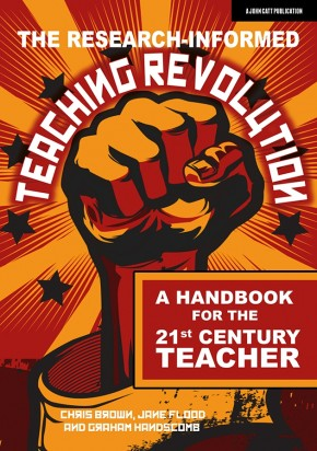 The research-informed teaching revolution: A handbook for the 21st century teacher