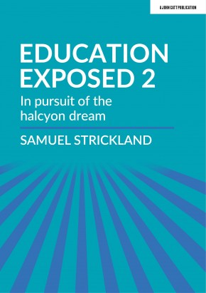 Education Exposed 2: In pursuit of the halcyon dream