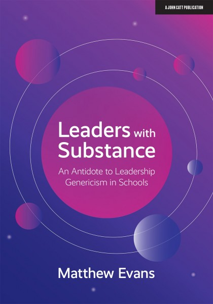 Leaders With Substance: An Antidote to Leadership Genericism in Schools